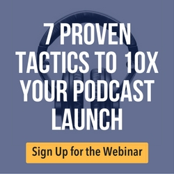 7 Proven Tactics to 10x Your Podcast Launch